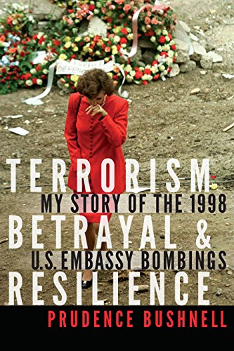 Betrayal & Resilience: My Story of the 1998 U.S. Embassy Bombings by Ambassador Prudence Bushnell